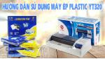 Hướng Dẫn Sử Dụng Máy Ép Plastic YT320