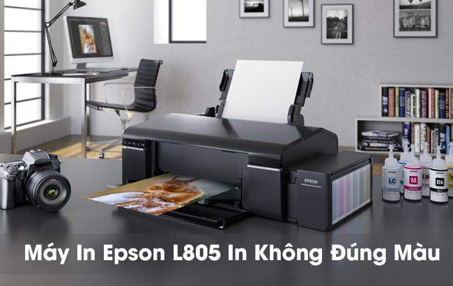 Máy In Epson L805 In Không Đúng Màu | Nguyên Nhân & Khắc Phục